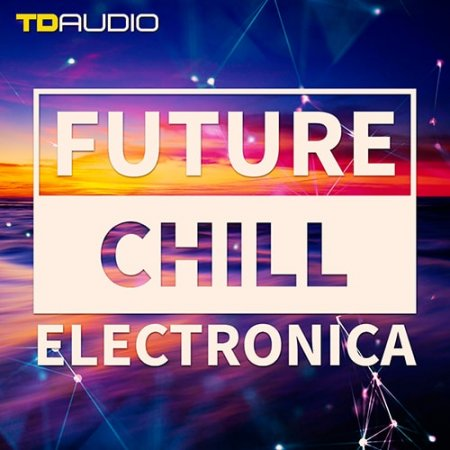 Future Chill & Electronica - chillout и downtempo сэмплы торрент